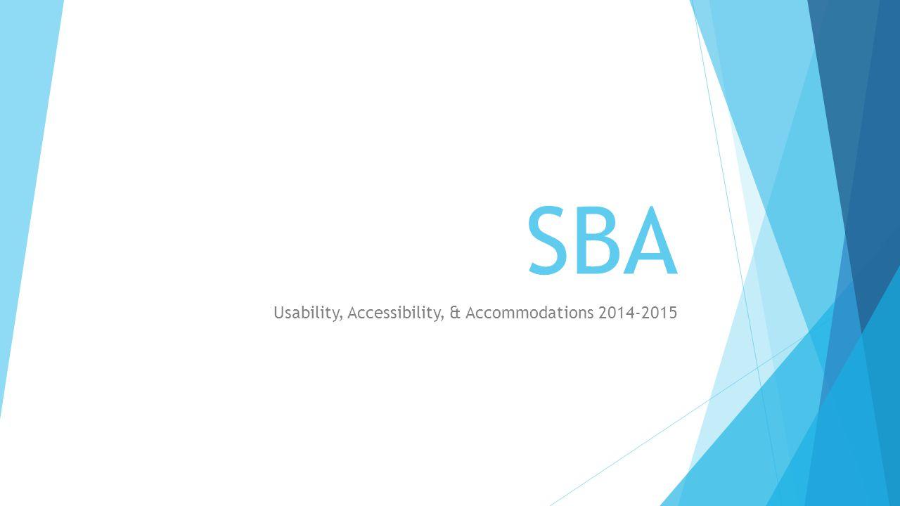 SBA Usability, Accessibility, & Accommodations 2014-2015