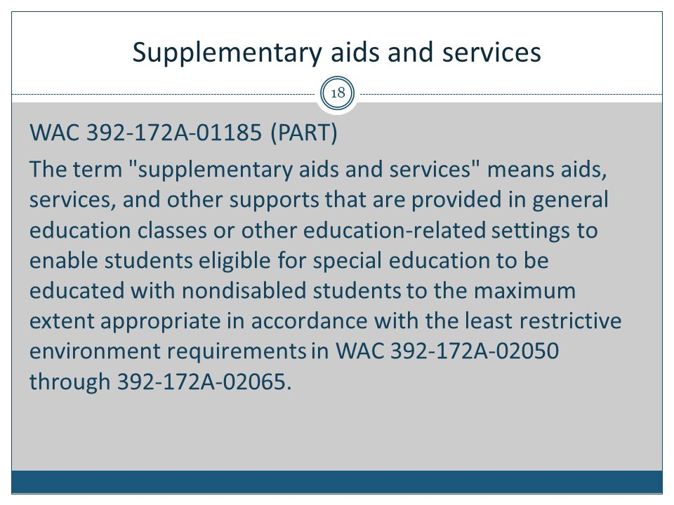Supplementary aids and services 18 WAC 392-172A-01185 (PART) The term