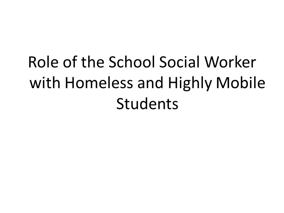 Role of the School Social Worker with Homeless and Highly Mobile Students