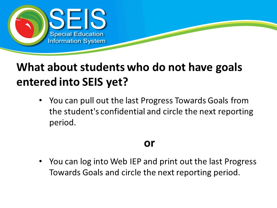 What about students who do not have goals entered into SEIS yet.