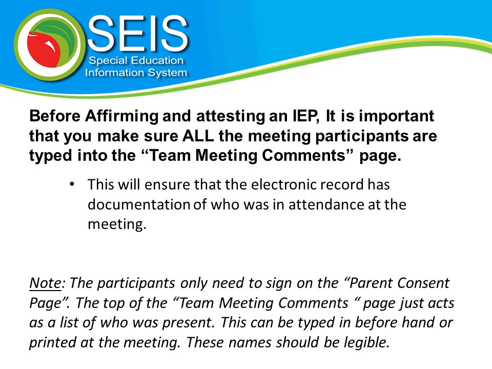 Before Affirming and attesting an IEP, It is important that you make sure ALL the meeting participants are typed into the Team Meeting Comments page.