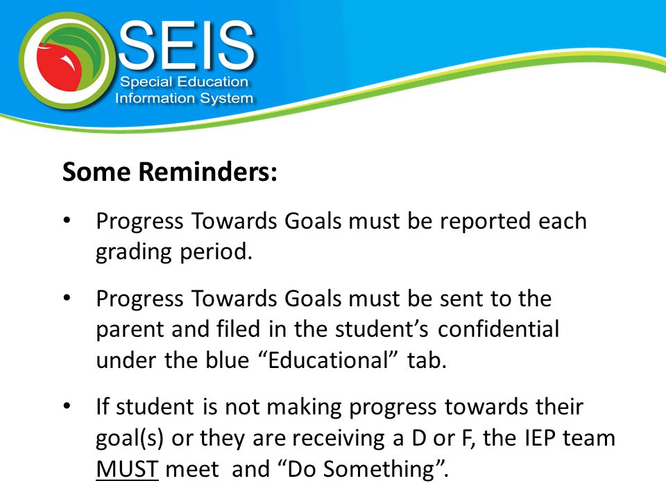 Some Reminders: Progress Towards Goals must be reported each grading period.
