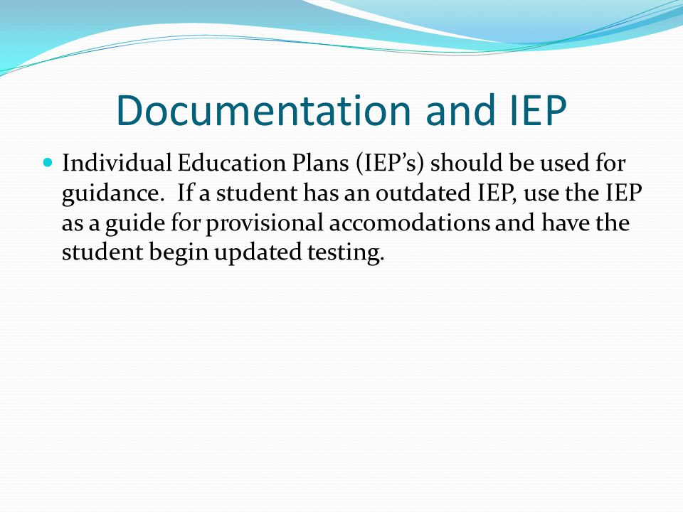Documentation and IEP Individual Education Plans (IEP's) should be used for guidance.