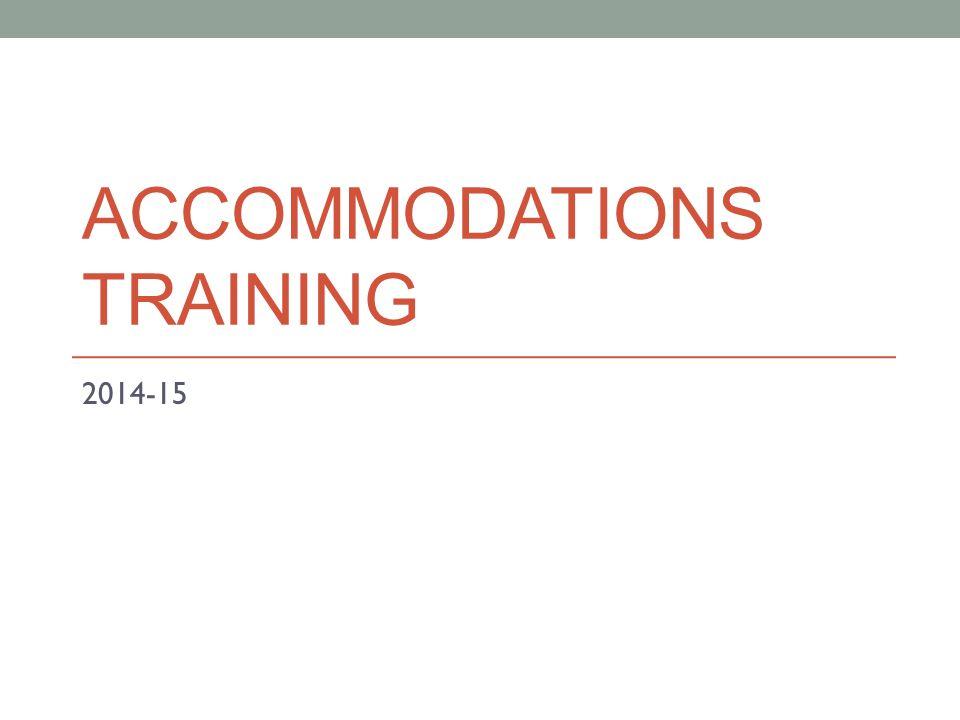 ACCOMMODATIONS TRAINING 2014-15