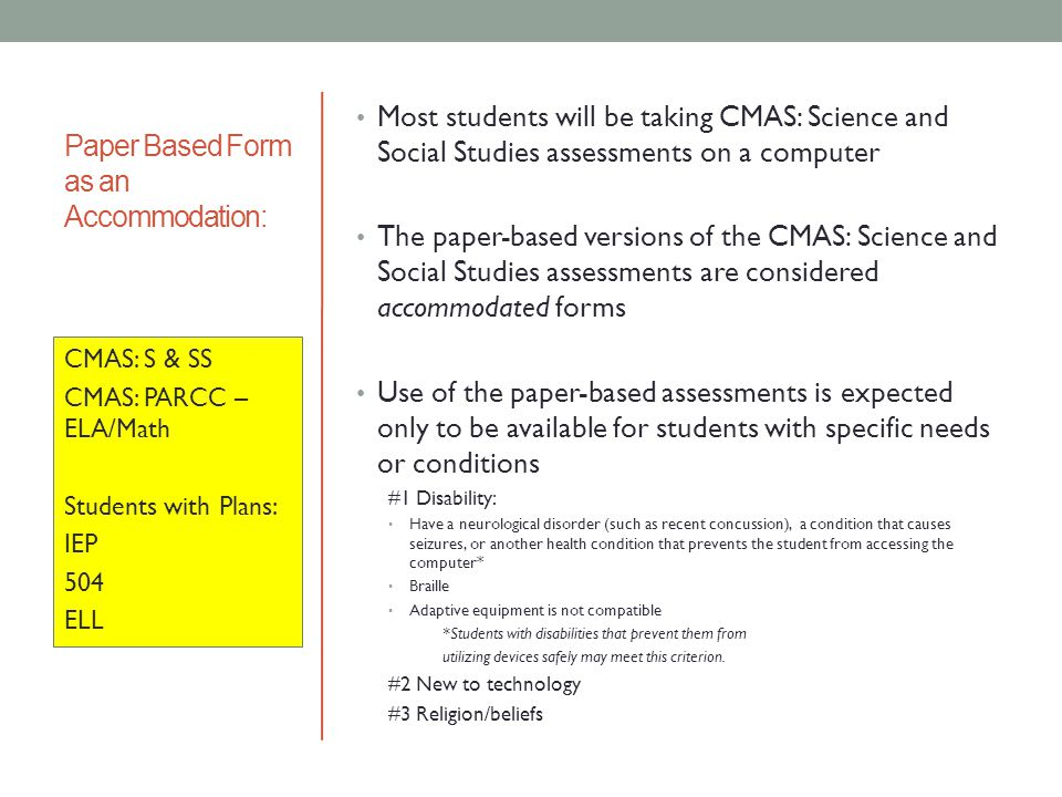 Paper Based Form as an Accommodation: Most students will be taking CMAS: Science and Social Studies assessments on a computer The paper-based versions