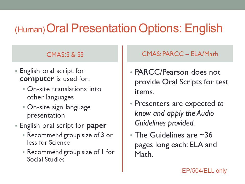 (Human) Oral Presentation Options: English CMAS : S & SS  English oral script for computer is used for:  On-site translations into other languages 