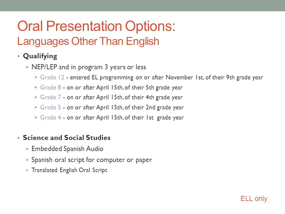 Oral Presentation Options: Languages Other Than English  Qualifying  NEP/LEP and in program 3 years or less  Grade 12 - entered EL programming on o