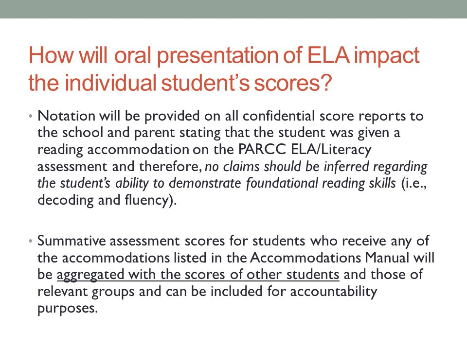 How will oral presentation of ELA impact the individual student's scores? Notation will be provided on all confidential score reports to the school an