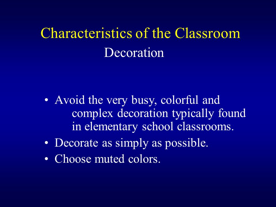 Characteristics of the Classroom Decoration Avoid the very busy, colorful and complex decoration typically found in elementary school classrooms.