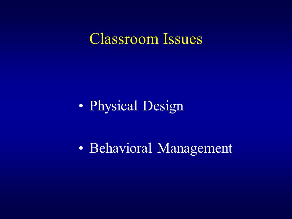 Classroom Issues Physical Design Behavioral Management