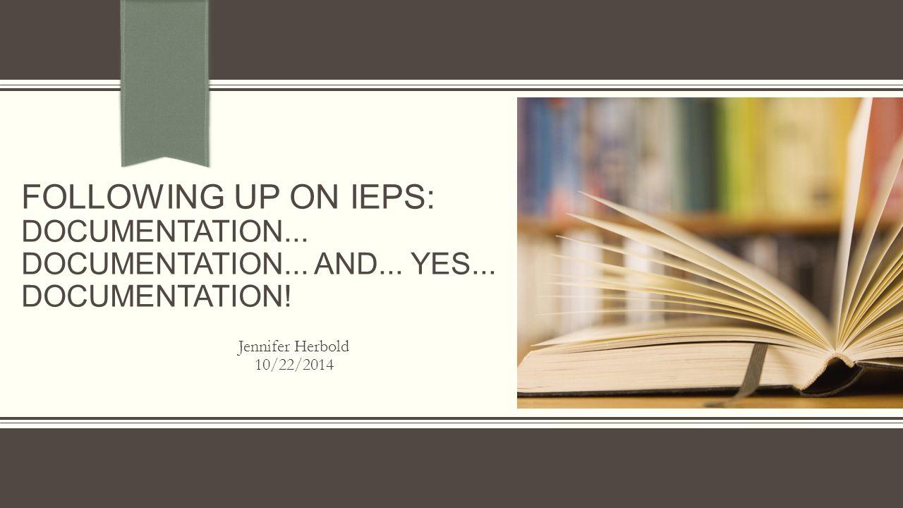 FOLLOWING UP ON IEPS: DOCUMENTATION... DOCUMENTATION...