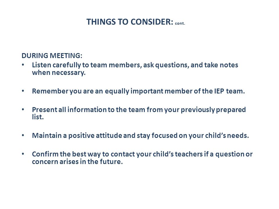 THINGS TO CONSIDER: cont. DURING MEETING: Listen carefully to team members, ask questions, and take notes when necessary. Remember you are an equally
