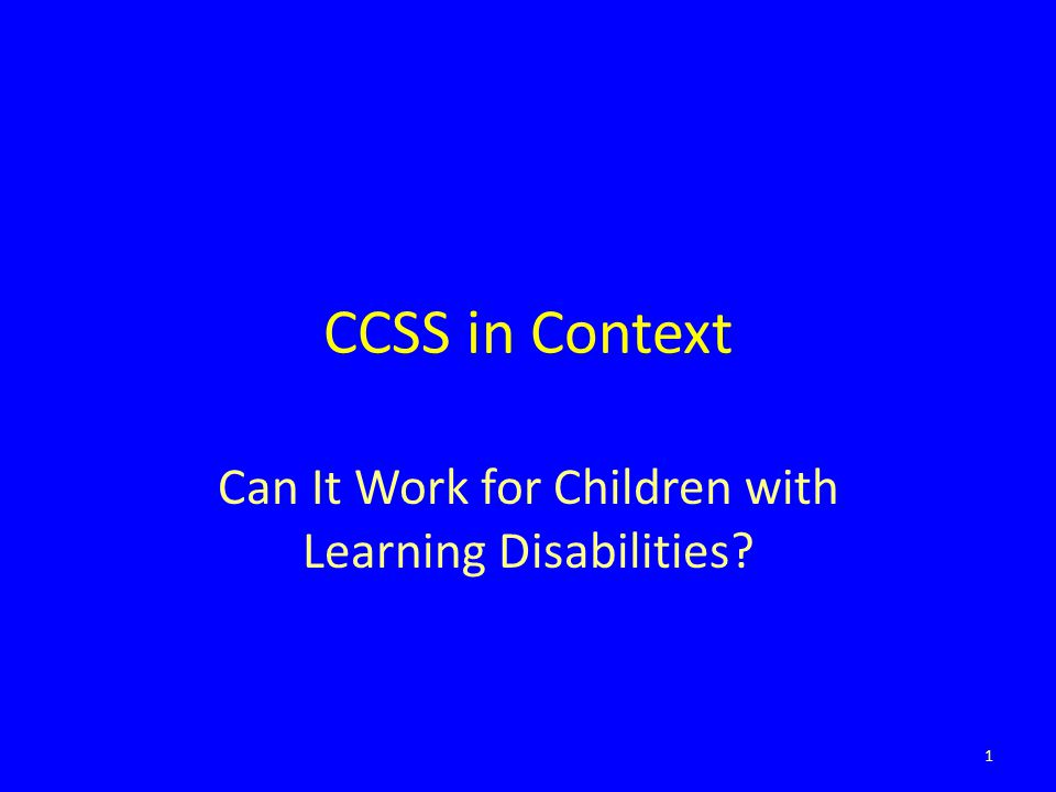 CCSS in Context Can It Work for Children with Learning Disabilities 1