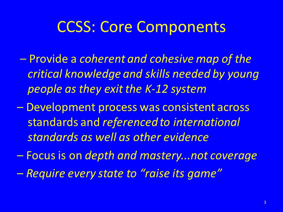 CCSS: Core Components – Provide a coherent and cohesive map of the critical knowledge and skills needed by young people as they exit the K-12 system –