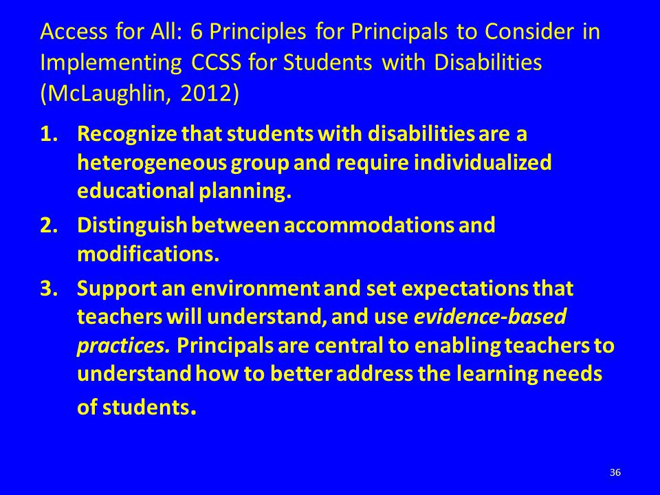 Access for All: 6 Principles for Principals to Consider in Implementing CCSS for Students with Disabilities (McLaughlin, 2012) 1.Recognize that studen