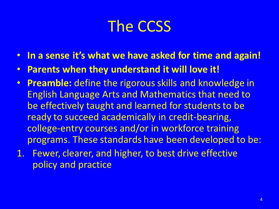 The CCSS In a sense it's what we have asked for time and again! Parents when they understand it will love it! Preamble: define the rigorous skills and