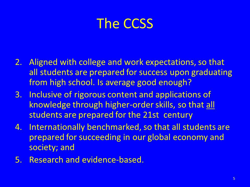 The CCSS 2.Aligned with college and work expectations, so that all students are prepared for success upon graduating from high school. Is average good