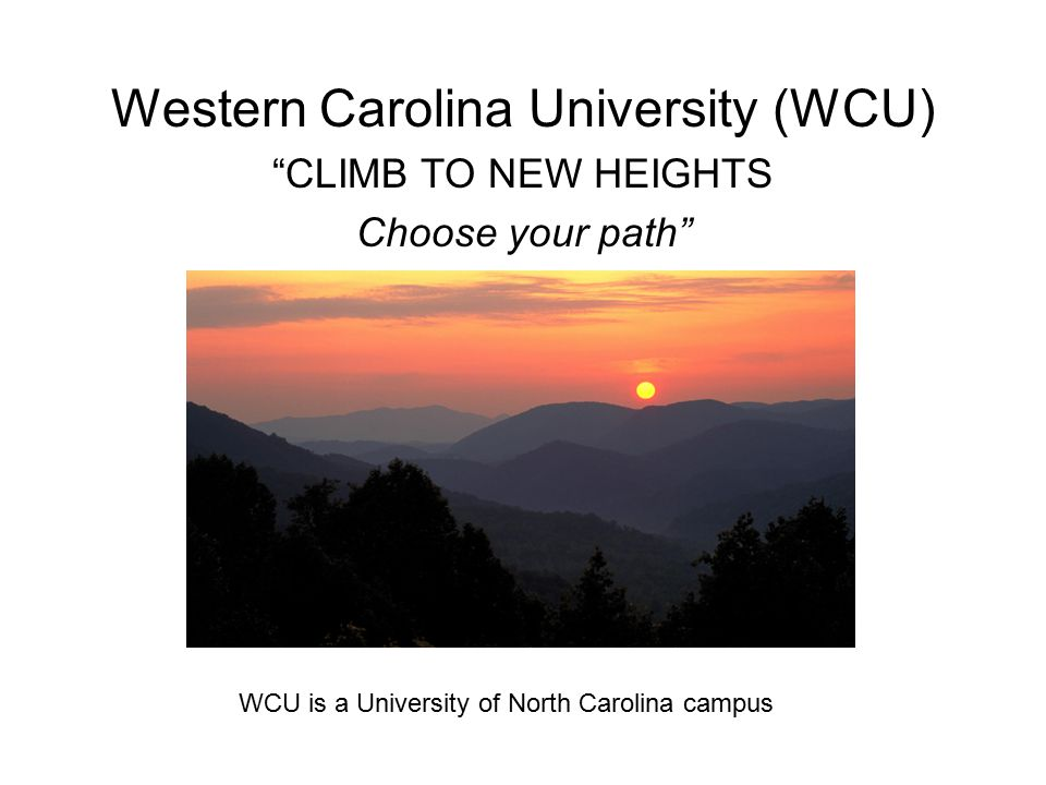 "Western Carolina University (WCU) ""CLIMB TO NEW HEIGHTS Choose your path"" WCU is a University of North Carolina campus"