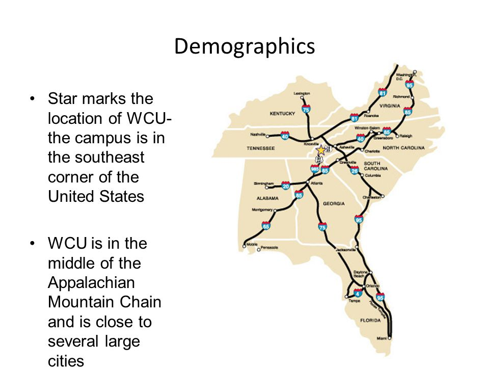 Demographics Star marks the location of WCU- the campus is in the southeast corner of the United States WCU is in the middle of the Appalachian Mounta