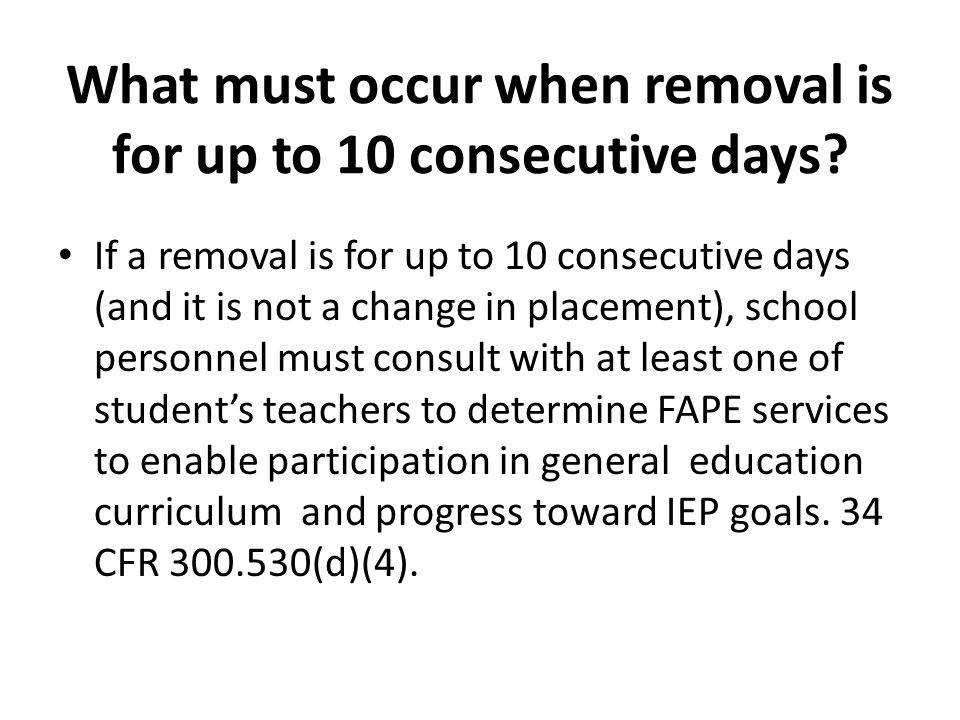 What must occur when removal is for up to 10 consecutive days.