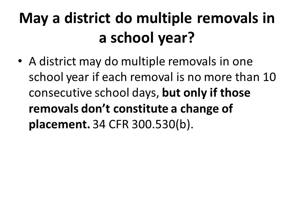 May a district do multiple removals in a school year.