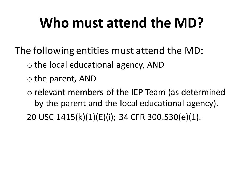 Who must attend the MD.