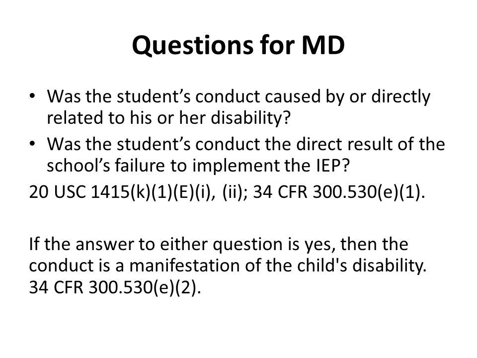 Questions for MD Was the student's conduct caused by or directly related to his or her disability.