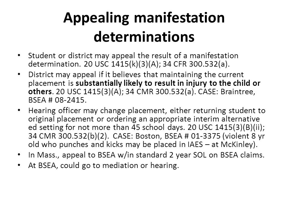 Appealing manifestation determinations Student or district may appeal the result of a manifestation determination.