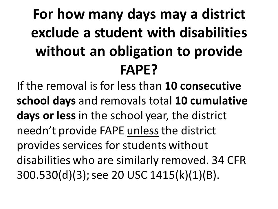 For how many days may a district exclude a student with disabilities without an obligation to provide FAPE.