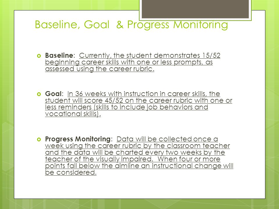 Baseline, Goal & Progress Monitoring  Baseline : Currently, the student demonstrates 15/52 beginning career skills with one or less prompts, as assessed using the career rubric.