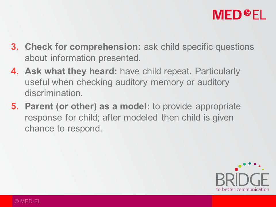 © MED-EL  Check for comprehension: ask child specific questions about information presented.