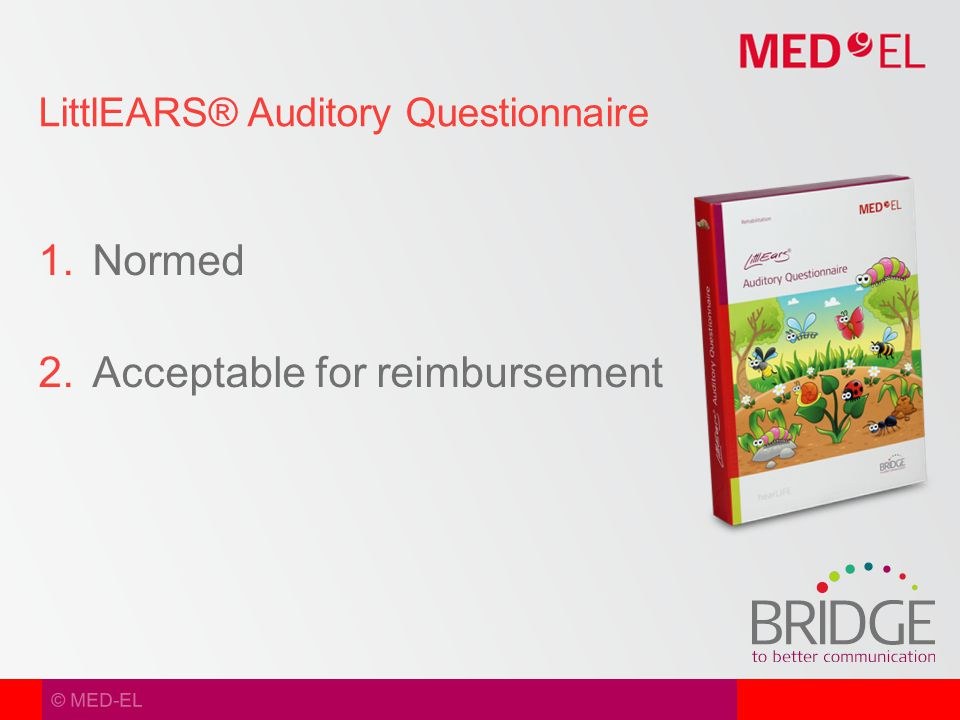 © MED-EL 1.Normed 2.Acceptable for reimbursement LittlEARS® Auditory Questionnaire