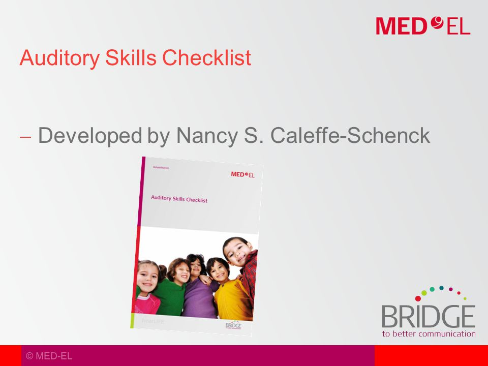 © MED-EL  Developed by Nancy S. Caleffe-Schenck Auditory Skills Checklist
