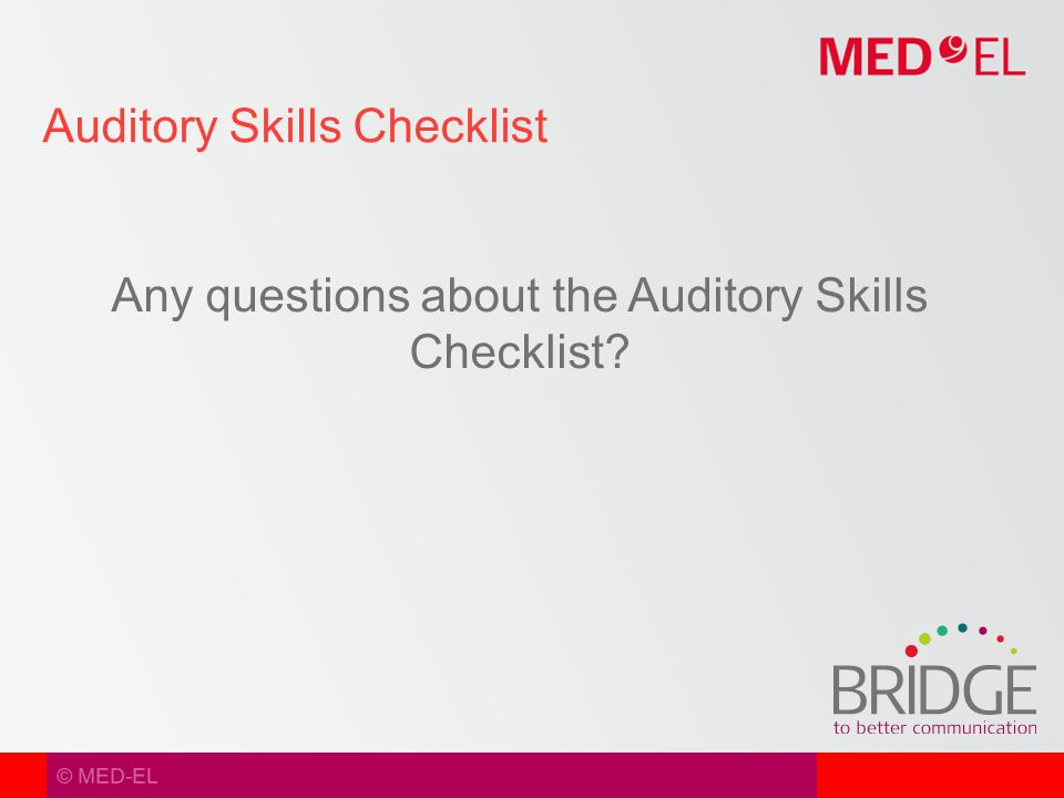 © MED-EL Any questions about the Auditory Skills Checklist Auditory Skills Checklist