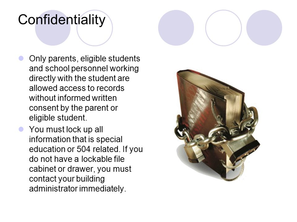 Confidentiality Only parents, eligible students and school personnel working directly with the student are allowed access to records without informed