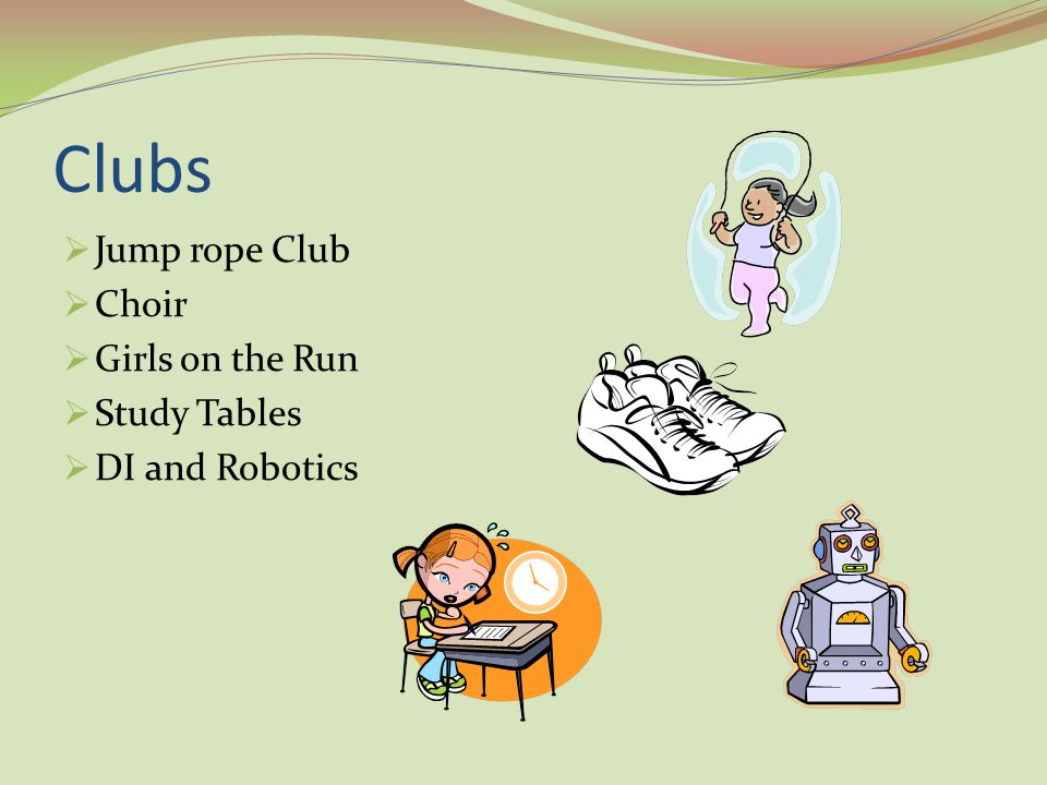 Clubs  Jump rope Club  Choir  Girls on the Run  Study Tables  DI and Robotics