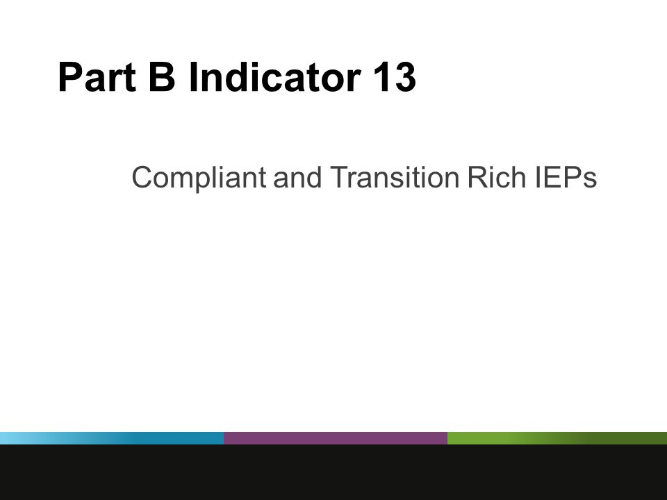 Part B Indicator 13 Compliant and Transition Rich IEPs