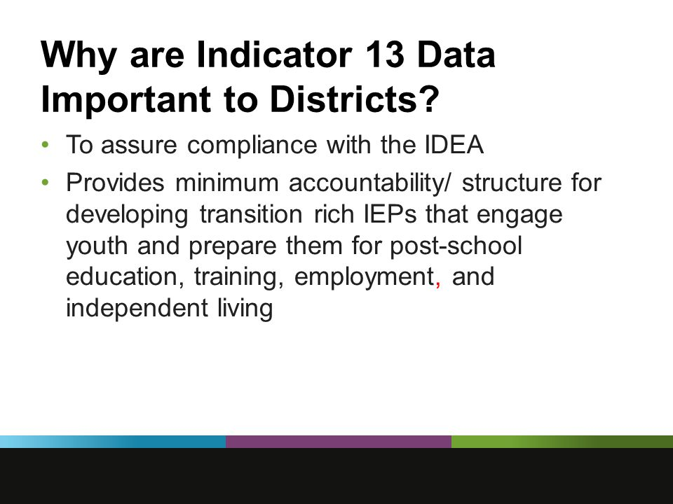 Why are Indicator 13 Data Important to Districts.