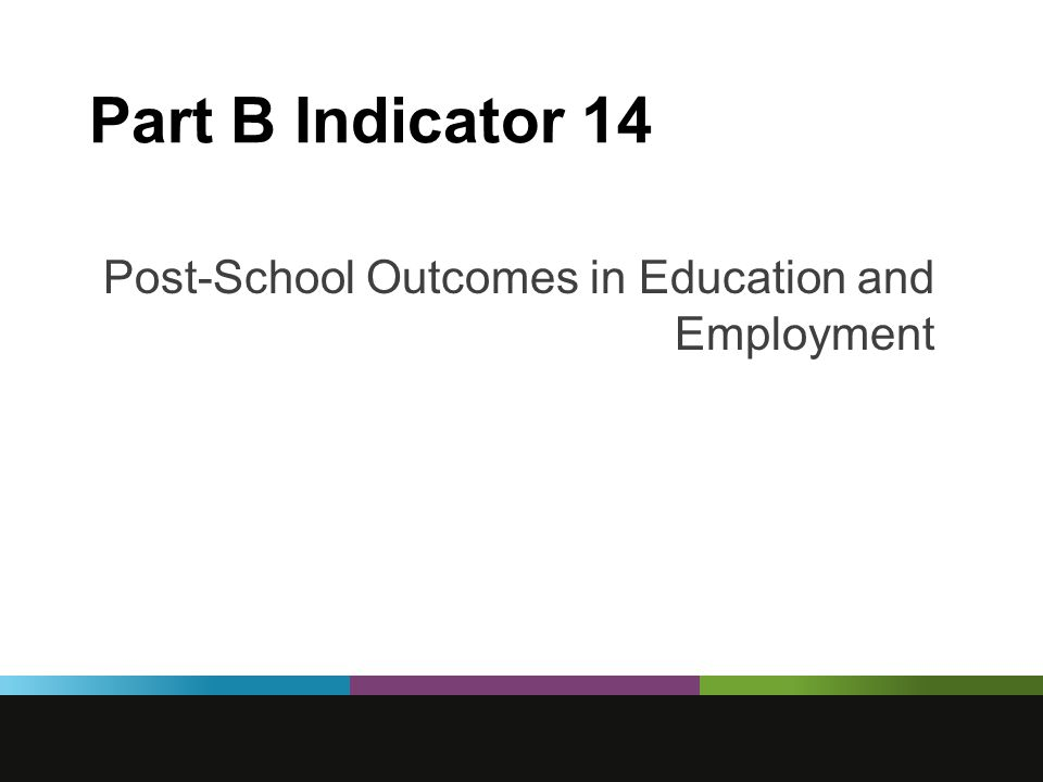 Part B Indicator 14 Post-School Outcomes in Education and Employment