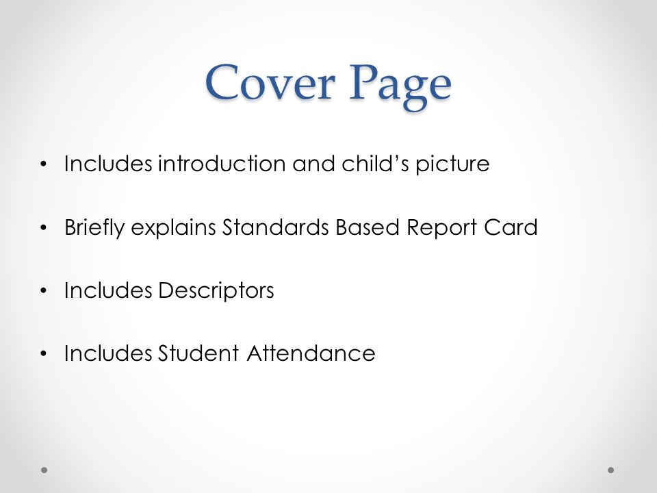 Cover Page Includes introduction and child's picture Briefly explains Standards Based Report Card Includes Descriptors Includes Student Attendance
