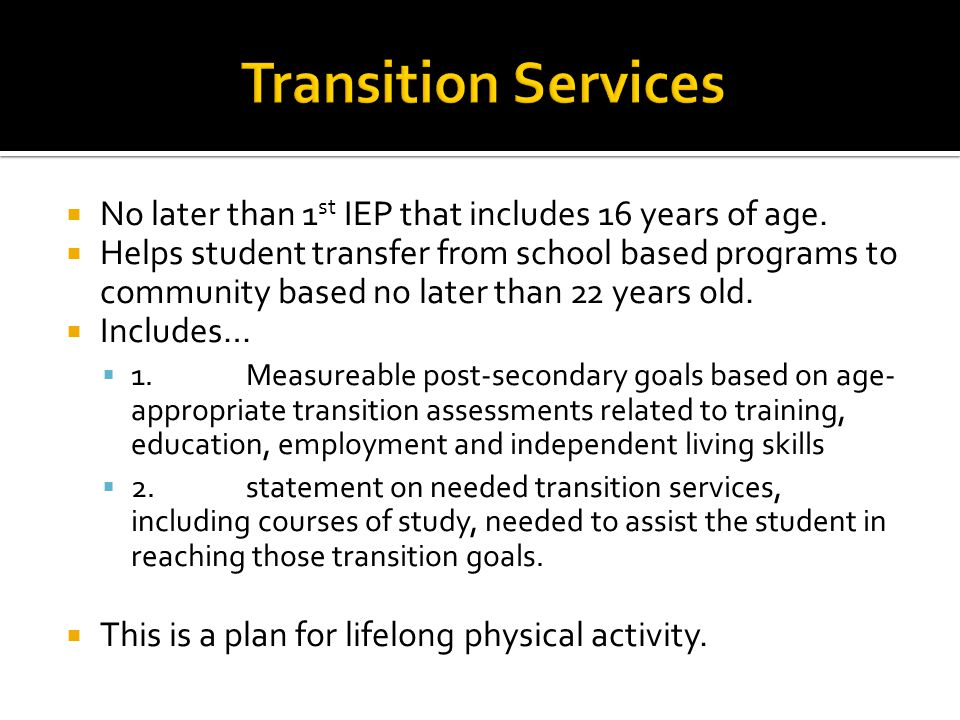  No later than 1 st IEP that includes 16 years of age.