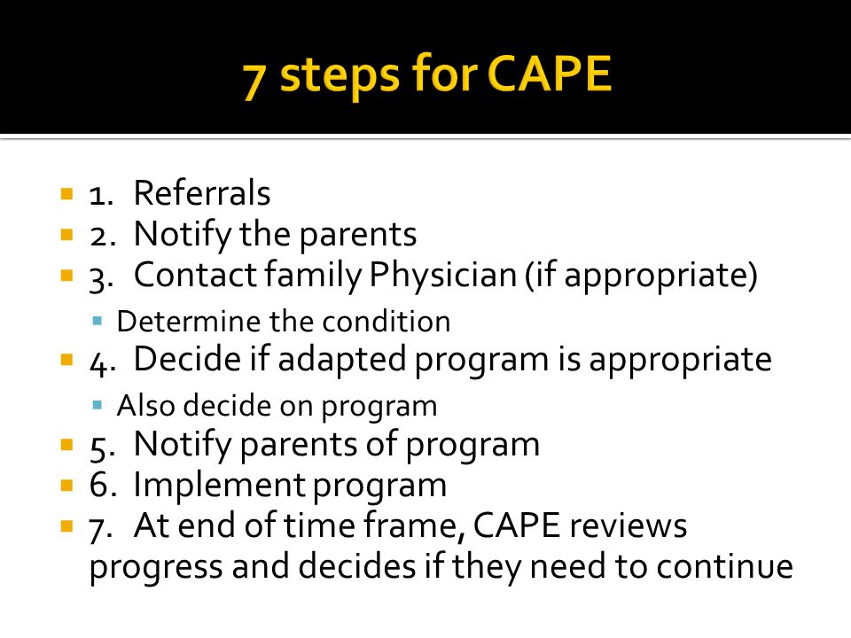  1.Referrals  2.Notify the parents  3.Contact family Physician (if appropriate)  Determine the condition  4.Decide if adapted program is appropri