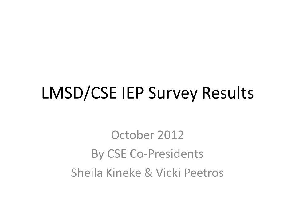 LMSD/CSE IEP Survey Results October 2012 By CSE Co-Presidents Sheila Kineke & Vicki Peetros