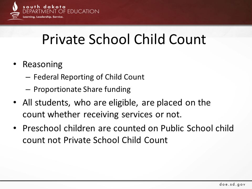 Private School Child Count Reasoning – Federal Reporting of Child Count – Proportionate Share funding All students, who are eligible, are placed on the count whether receiving services or not.