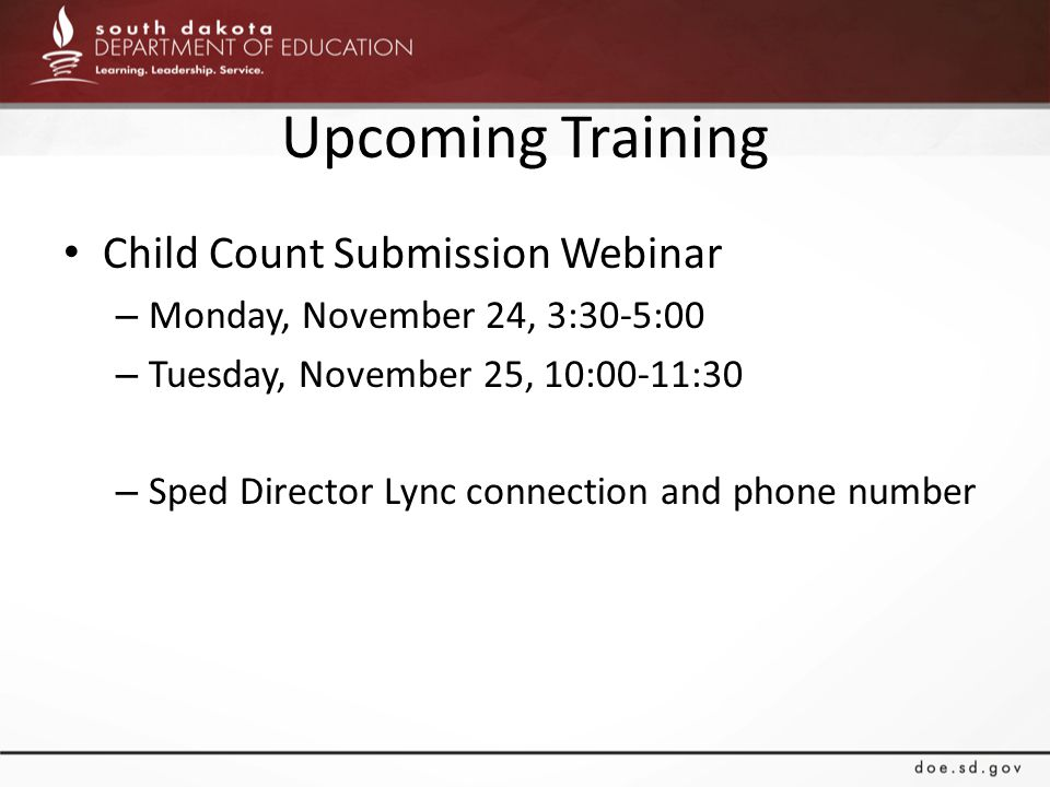 Upcoming Training Child Count Submission Webinar – Monday, November 24, 3:30-5:00 – Tuesday, November 25, 10:00-11:30 – Sped Director Lync connection and phone number