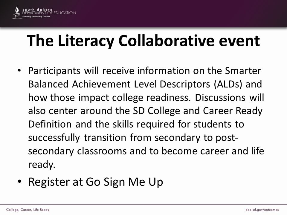 The Literacy Collaborative event Participants will receive information on the Smarter Balanced Achievement Level Descriptors (ALDs) and how those impact college readiness.