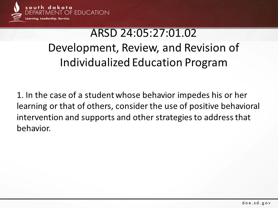 ARSD 24:05:27:01.02 Development, Review, and Revision of Individualized Education Program 1. In the case of a student whose behavior impedes his or he