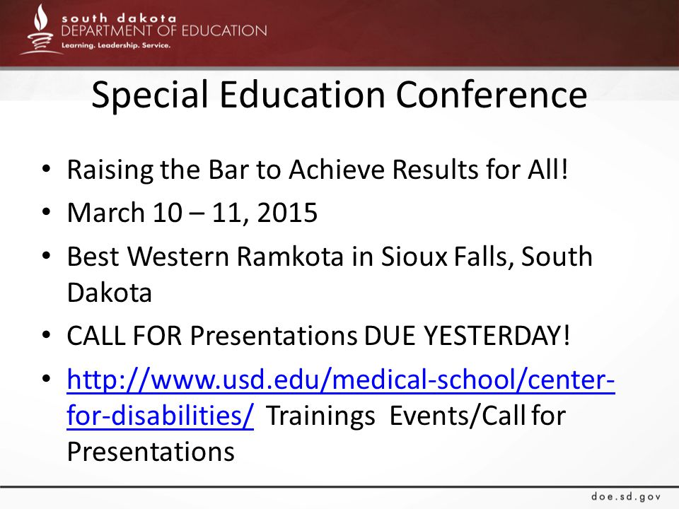 Special Education Conference Raising the Bar to Achieve Results for All! March 10 – 11, 2015 Best Western Ramkota in Sioux Falls, South Dakota CALL FO