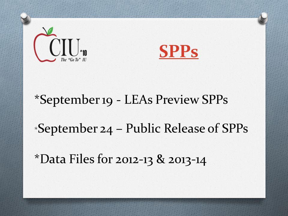 *September 19 - LEAs Preview SPPs * September 24 – Public Release of SPPs *Data Files for 2012-13 & 2013-14 SPPs