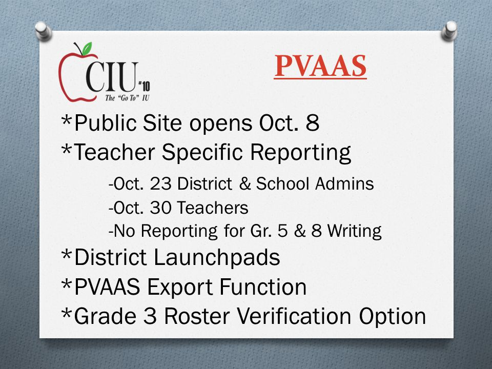 PVAAS *Public Site opens Oct. 8 *Teacher Specific Reporting -Oct.